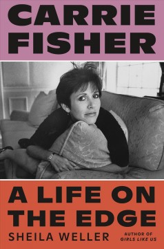 Carrie Fisher : a life on the edge / Sheila Weller.