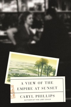 A view of the empire at sunset /  Caryl Phillips. - Caryl Phillips.