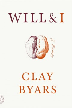 Will & I : a memoir / Clay Byars.