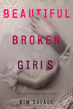 Beautiful broken girls /  Kim Savage. - Kim Savage.