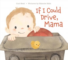 If I could drive, Mama /  Cari Best ; pictures by Simone Shin.