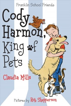 Cody Harmon, king of pets /  Claudia Mills ; pictures by Rob Shepperson. - Claudia Mills ; pictures by Rob Shepperson.