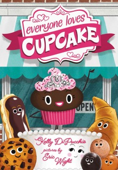 Everyone loves Cupcake /  Kelly DiPucchio ; pictures by Eric Wight. - Kelly DiPucchio ; pictures by Eric Wight.