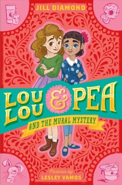 Lou Lou & Pea and the mural mystery /  Jill Diamond ; illustrated by Lesley Vamos. - Jill Diamond ; illustrated by Lesley Vamos.