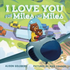 I love you for miles and miles /  Alison Goldberg ; pictures by Mike Yamada. - Alison Goldberg ; pictures by Mike Yamada.