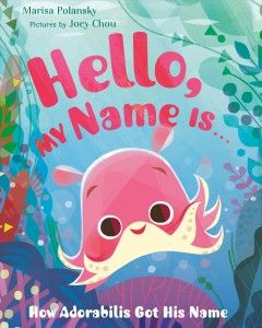 Hello, my name is ... : how Adorabilis got his name / Marisa Polansky ; pictures by Joey Chou. - Marisa Polansky ; pictures by Joey Chou.