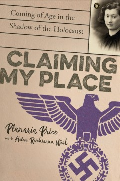 Claiming my place : coming of age in the shadow of the Holocaust / Planaria Price ; with Helen Reichmann West.