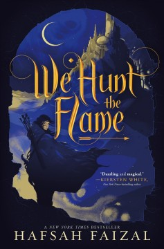 We hunt the flame /  Hafsah Faizal. - Hafsah Faizal.