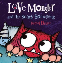 Love monster and the scary something /  Rachel Bright.