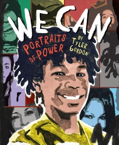 We can : portraits of power / by Tyler Gordon. - by Tyler Gordon.