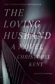 The loving husband : a novel / Christobel Kent.