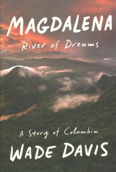 Magdalena : river of dreams / Wade Davis. - Wade Davis.