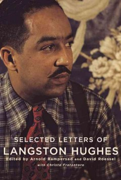 The selected letters of Langston Hughes /  edited by Arnold Rampersad and David Roessel with Christa Fratantoro.