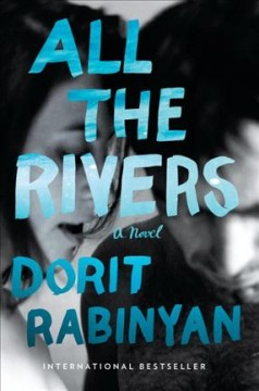 All the rivers : a novel / Dorit Rabinyan ; translated by Jessica Cohen.