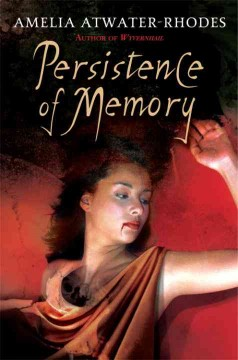 Persistence of memory /  Amelia Atwater-Rhodes.
