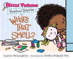 Mitzi Tulane, preschool detective, in What's that smell? /  by Lauren McLaughlin ; illustrated by Debbie Ohi.