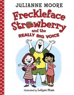 Freckleface Strawberry and the really big voice /  by Julianne Moore ; illustrated by LeUyen Pham.