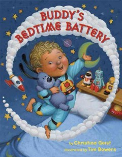 Buddy's bedtime battery /  by Christina Geist ; illustrated by Tim Bowers. - by Christina Geist ; illustrated by Tim Bowers.