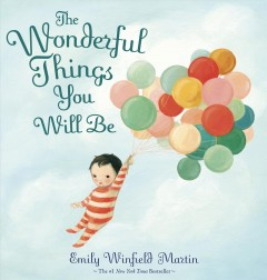 The wonderful things you will be /  Emily Winfield Martin. - Emily Winfield Martin.