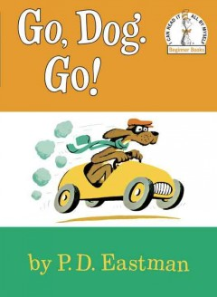 Go, dog, go /  P.D. Eastman.