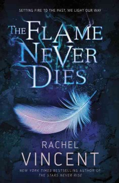 The flame never dies /  Rachel Vincent. - Rachel Vincent.