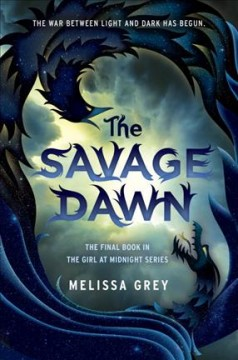 The savage dawn /  by Melissa Grey. - by Melissa Grey.
