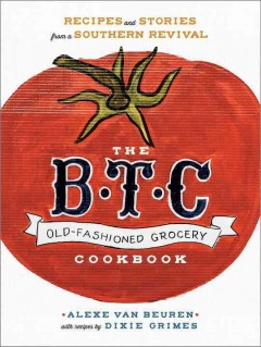 The B.T.C. old-fashioned grocery cookbook /  Alexe van Beuren ; with recipes by Dixie Grimes.