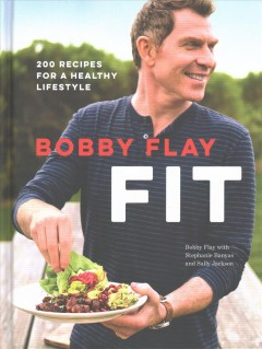 Bobby Flay fit : food for a healthy lifestyle / Bobby Flay, with Stephanie Banyas, and Sally Jackson. - Bobby Flay, with Stephanie Banyas, and Sally Jackson.