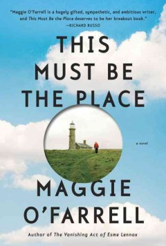 This must be the place /  Maggie O'Farrell. - Maggie O'Farrell.