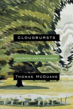 Cloudbursts : collected and new stories / Thomas McGuane.