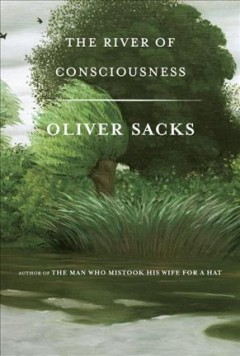 The river of consciousness /  by Oliver Sacks. - by Oliver Sacks.