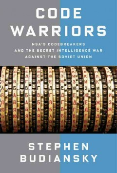 Code warriors : NSA's codebreakers and the secret intelligence war against the Soviet Union / Stephen Budiansky.