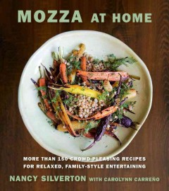 Mozza at home : more than 150 crowd-pleasing recipes for relaxed, family-style entertaining / Nancy Silverton, with Carolynn Carreño ; photographs by Christopher Hirsheimer. - Nancy Silverton, with Carolynn Carreño ; photographs by Christopher Hirsheimer.