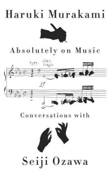 Absolutely on music : conversations / Haruki Murakami with Seiji Ozawa ; translated from the Japanese by Jay Rubin. - Haruki Murakami with Seiji Ozawa ; translated from the Japanese by Jay Rubin.