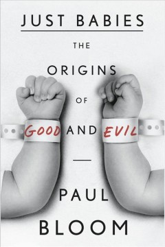 Just babies : the origins of good and evil / Paul Bloom.