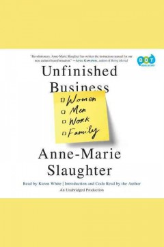 Unfinished business : women, men, work, family / Anne-Marie Slaughter.