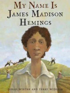 My name is James Madison Hemings /  by Jonah Winter ; illustrated by Terry Widener. - by Jonah Winter ; illustrated by Terry Widener.