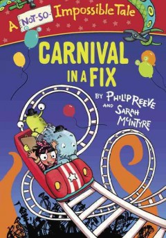 Carnival in a fix /  by Philip Reeve and Sarah McIntyre.