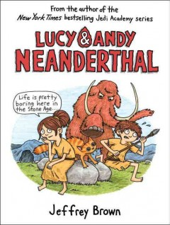 Lucy & Andy Neanderthal /  Jeffrey Brown. - Jeffrey Brown.