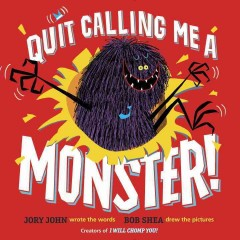 Quit calling me a monster! /  Jory John wrote the words ; Bob Shea drew the pictures.