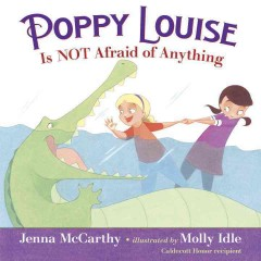 Poppy Louise is not afraid of anything /  Jenna McCarthy.