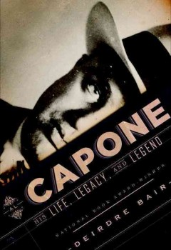 Al Capone : his life, legacy, and legend / Deirdre Bair.
