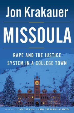 Missoula : rape and the justice system in a college town / Joe Krakauer. - Joe Krakauer.