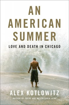 An American summer : love and death in Chicago / Alex Kotlowitz.