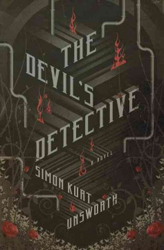 The devil's detective : a novel / Simon Kurt Unsworth.
