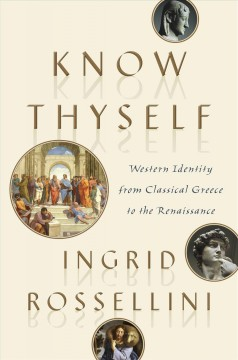 Know Thyself : Western identity from classical Greece to the Renaissance / by Ingrid Rossellini.