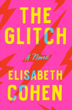 The glitch : a novel / by Elisabeth Cohen.