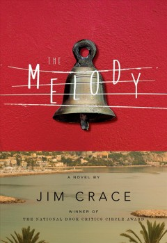 The melody : a novel / Jim Crace. - Jim Crace.