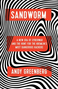 Sandworm : a new era of cyberwar and the hunt for the Kremlin's most dangerous hackers / Andy Greenberg. - Andy Greenberg.