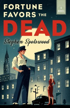 Fortune favors the dead : a novel / by Stephen Spotswood.